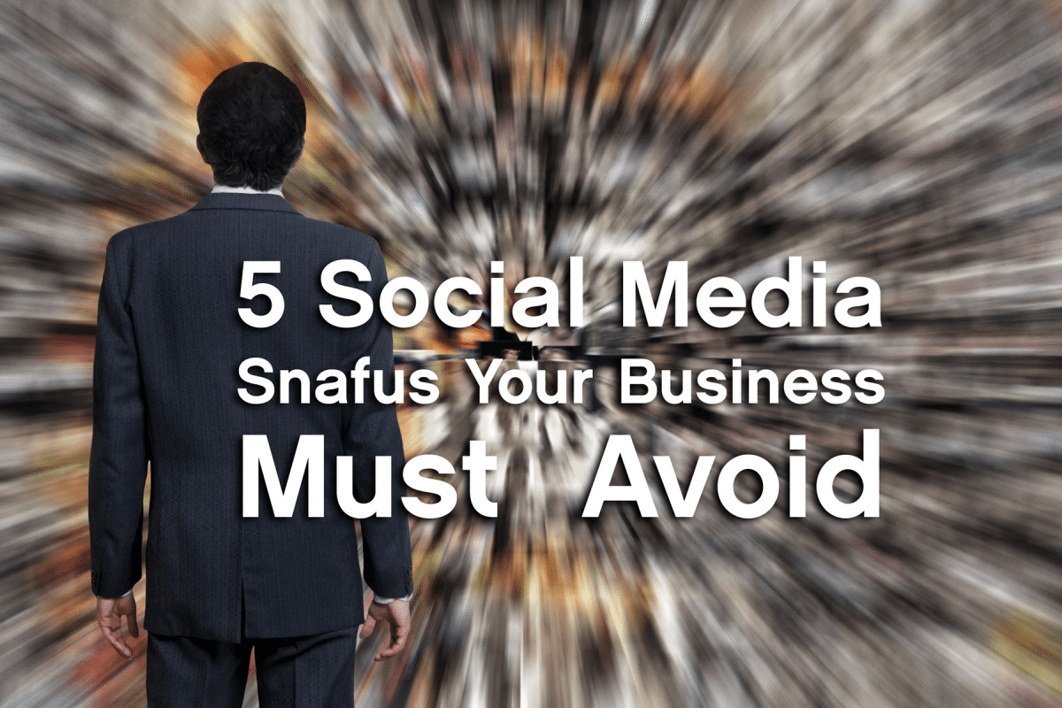 5 Social Media Snafus Your Business Must Avoid