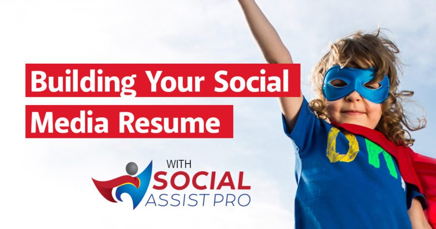 Building Your Social Media Resume With Social Assist Pro